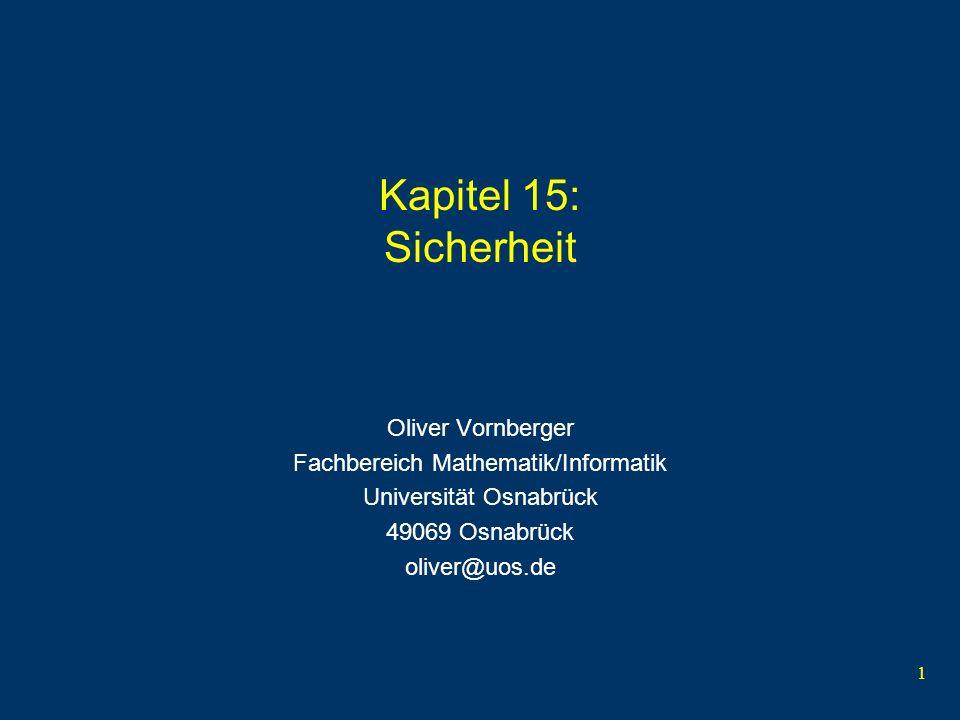 1 Kapitel 15: Sicherheit Oliver Vornberger Fachbereich Mathematik/Informatik Universität Osnabrück 49069 Osnabrück oliver@uos.de