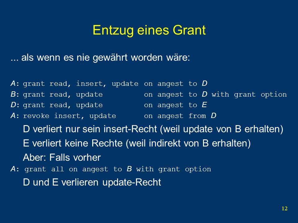 12 Entzug eines Grant... als wenn es nie gewährt worden wäre: A :grant read, insert, updateon angest to D B :grant read, updateon angest to D with gra