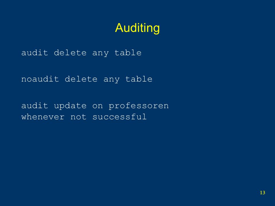 13 Auditing audit delete any table noaudit delete any table audit update on professoren whenever not successful