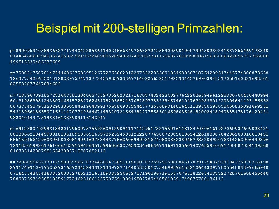 23 Beispiel mit 200-stelligen Primzahlen: p=899095310588366277174404228586414024566849766837212553005901900739450280241887356469178340 014454606979493