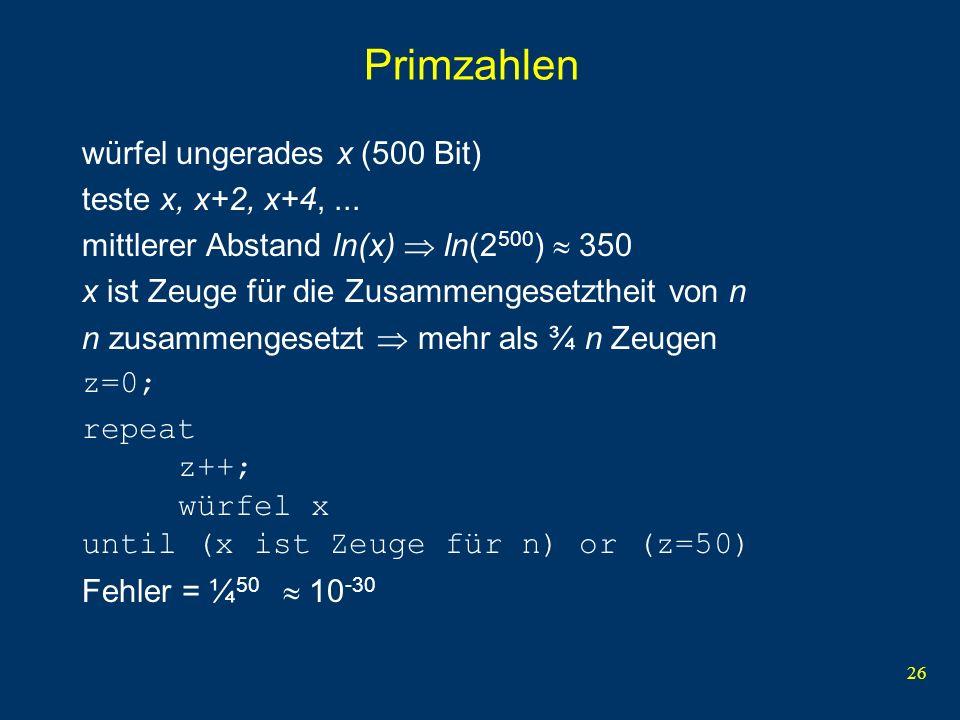 26 Primzahlen würfel ungerades x (500 Bit) teste x, x+2, x+4,... mittlerer Abstand ln(x) ln(2 500 ) 350 x ist Zeuge für die Zusammengesetztheit von n