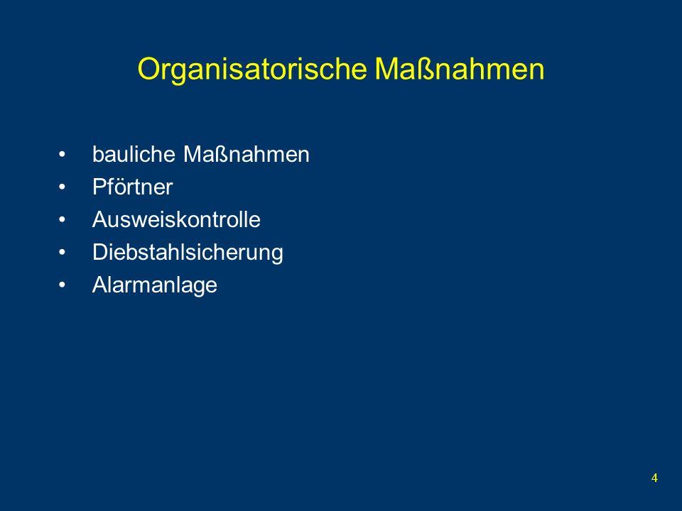 4 Organisatorische Maßnahmen bauliche Maßnahmen Pförtner Ausweiskontrolle Diebstahlsicherung Alarmanlage