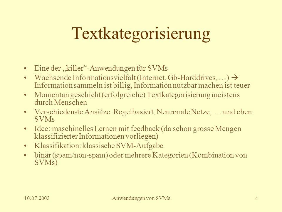 10.07.2003Anwendungen von SVMs5 Textkategorisierung (II) Representation eines Textes durch Wortvektor: binär (bag of words) oder gewichtet (z.