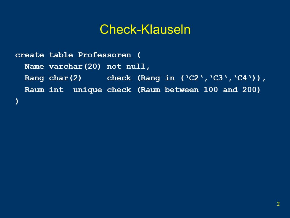 13 pruefen CREATE TABLE pruefen ( MatrNr INTEGER REFERENCES Studenten ON UPDATE CASCADE ON DELETE CASCADE, VorlNr INTEGER REFERENCES Vorlesungen ON UPDATE CASCADE, PersNr INTEGER REFERENCES Professoren, Note NUMERIC(3,1) CHECK (Note between 0.7 and 5.0), PRIMARY KEY (MatrNr, VorlNr) )