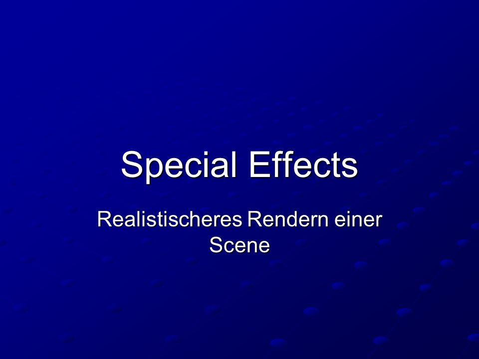 Special Effects Realistischeres Rendern einer Scene