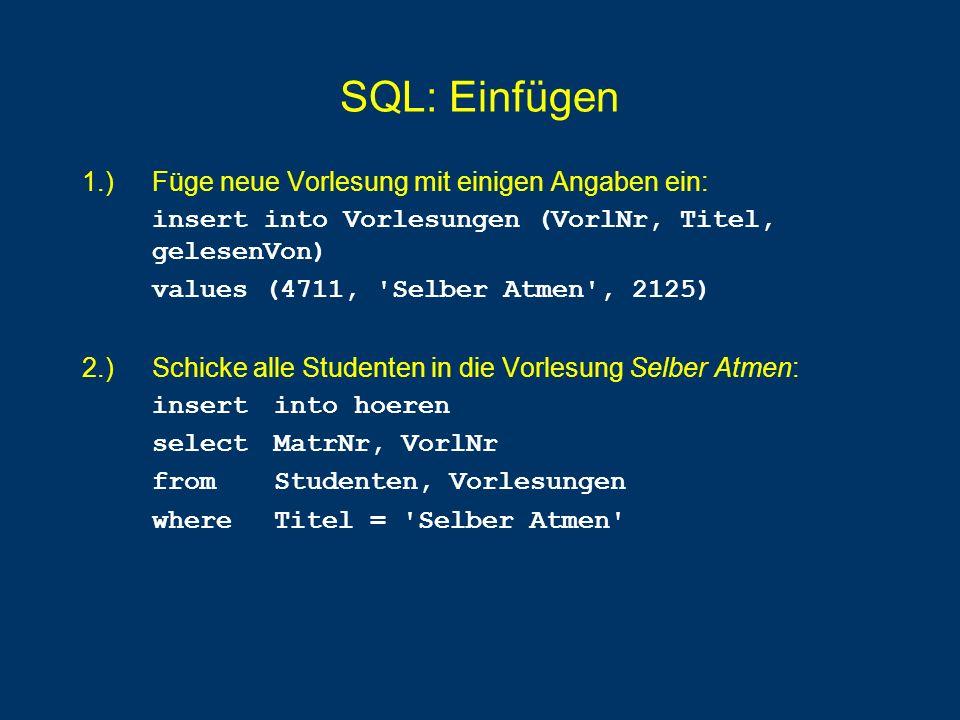 SQL: Einfügen 1.) Füge neue Vorlesung mit einigen Angaben ein: insert into Vorlesungen (VorlNr, Titel, gelesenVon) values (4711, 'Selber Atmen', 2125)