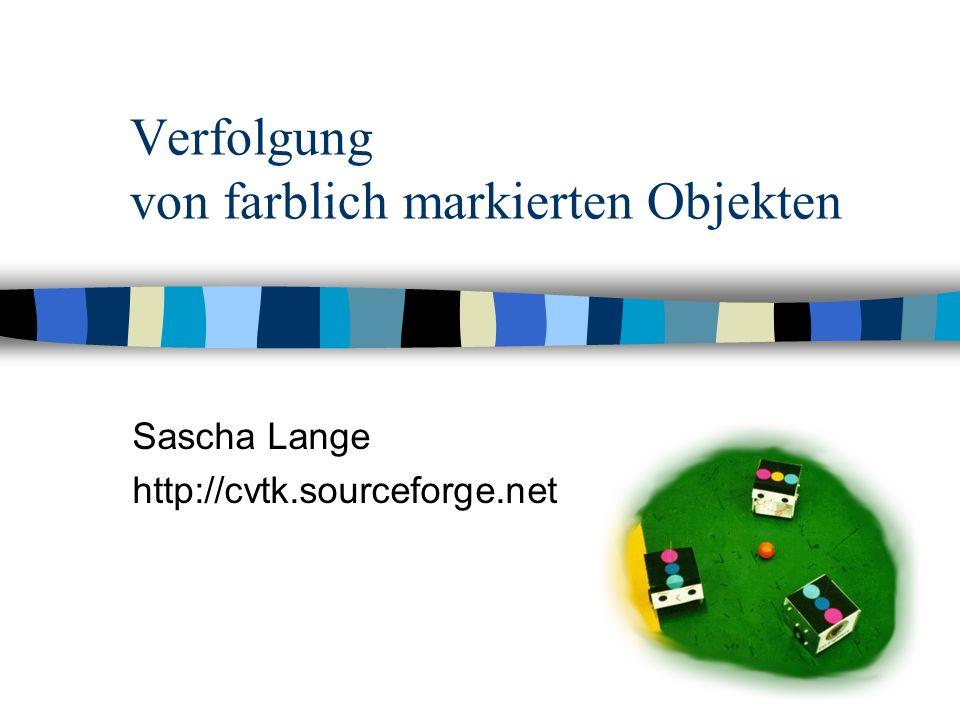 Verfolgung von farblich markierten Objekten Sascha Lange http://cvtk.sourceforge.net