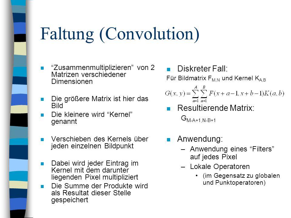 Faltung (Convolution) n Zusammenmultiplizieren von 2 Matrizen verschiedener Dimensionen n Die größere Matrix ist hier das Bild n Die kleinere wird Ker