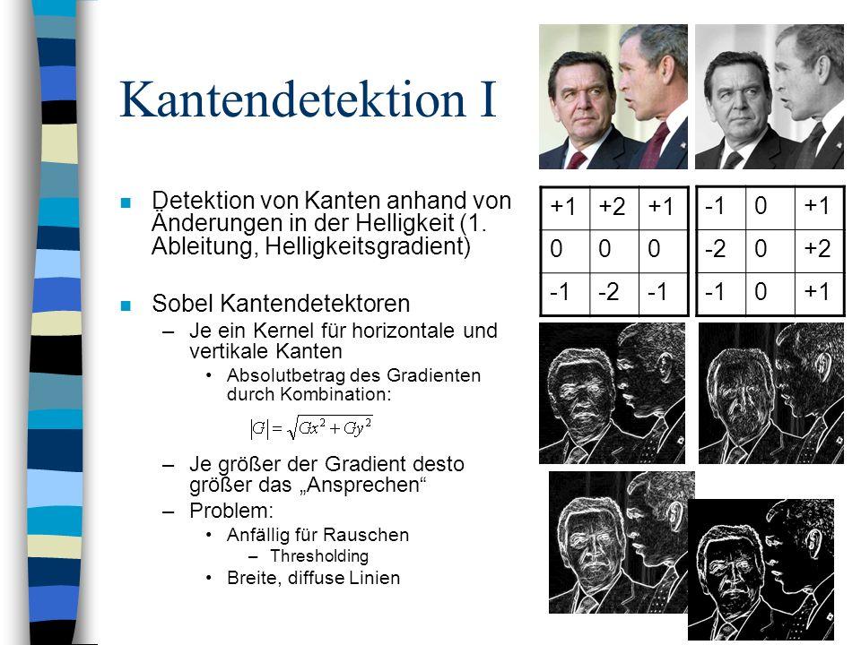 Kantendetektion I n Detektion von Kanten anhand von Änderungen in der Helligkeit (1. Ableitung, Helligkeitsgradient) n Sobel Kantendetektoren –Je ein