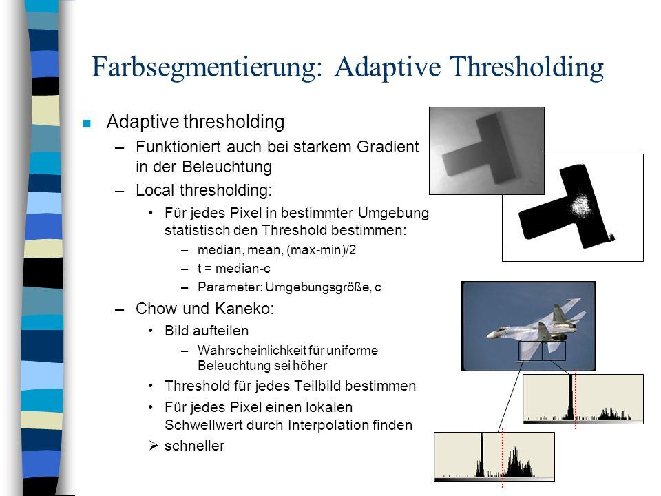 Farbsegmentierung: Adaptive Thresholding n Adaptive thresholding –Funktioniert auch bei starkem Gradient in der Beleuchtung –Local thresholding: Für j