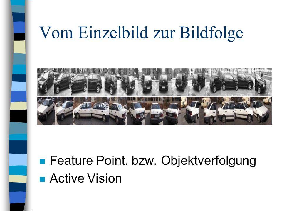 Vom Einzelbild zur Bildfolge n Feature Point, bzw. Objektverfolgung n Active Vision