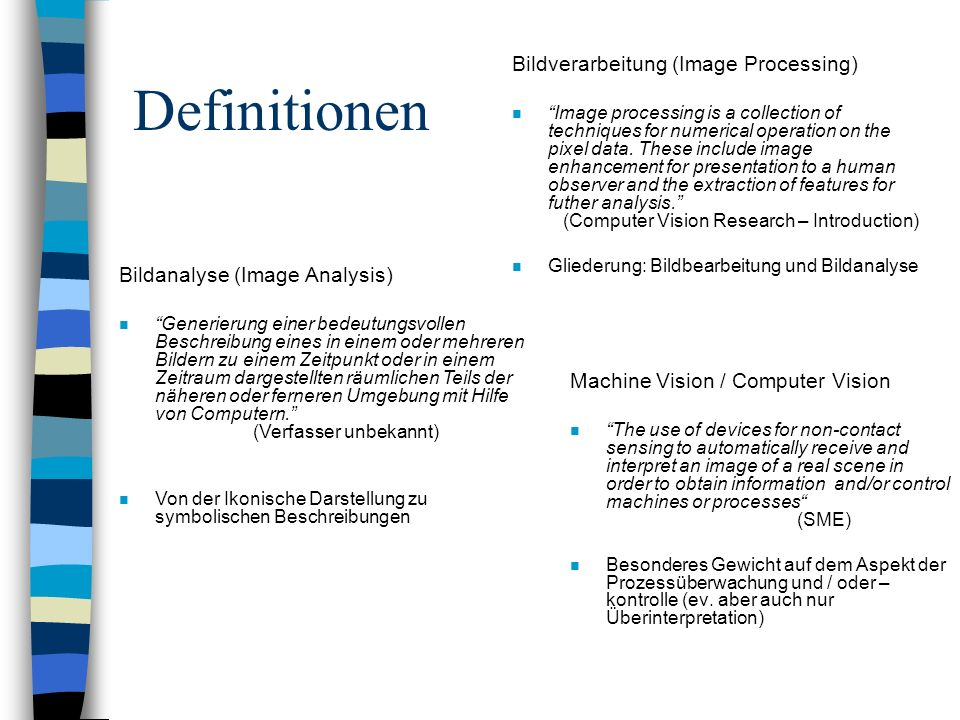 Definitionen Bildverarbeitung (Image Processing) n Image processing is a collection of techniques for numerical operation on the pixel data.