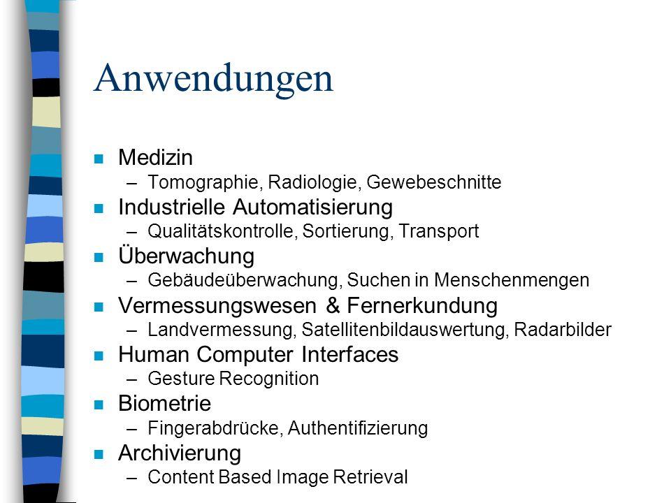 Anwendungen n Medizin –Tomographie, Radiologie, Gewebeschnitte n Industrielle Automatisierung –Qualitätskontrolle, Sortierung, Transport n Überwachung