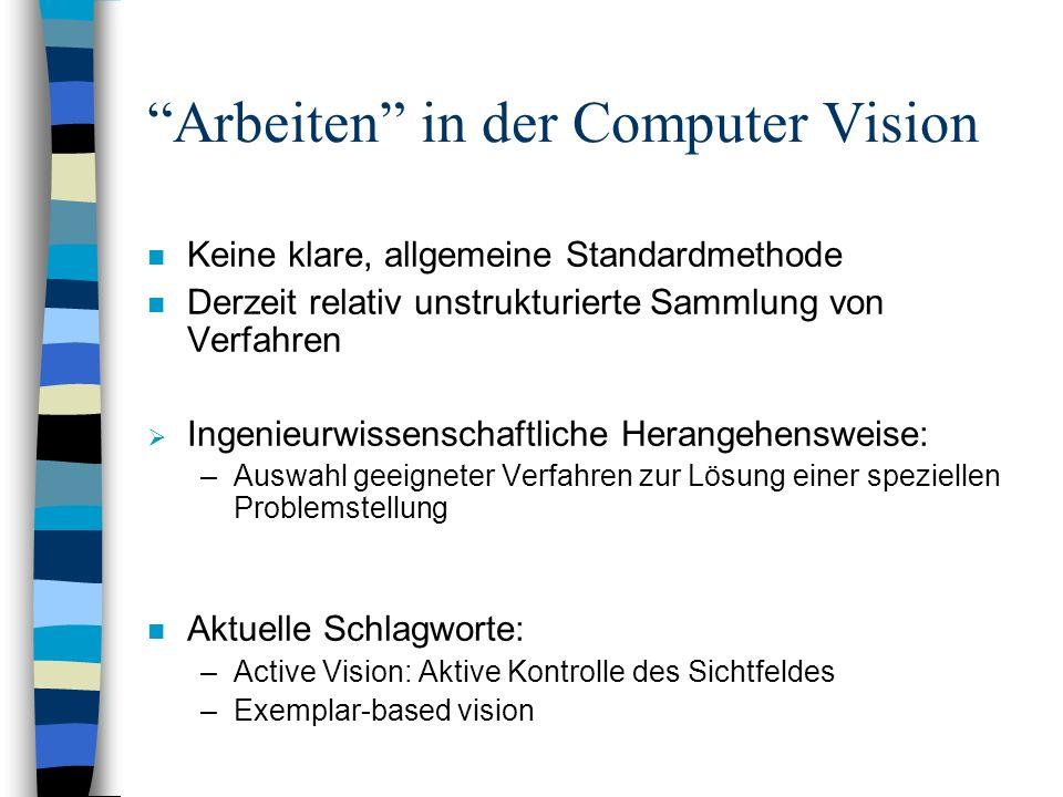 Arbeiten in der Computer Vision n Keine klare, allgemeine Standardmethode n Derzeit relativ unstrukturierte Sammlung von Verfahren Ingenieurwissenscha