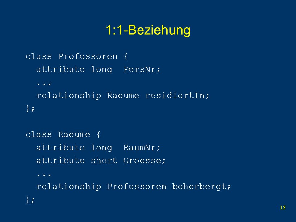 15 1:1-Beziehung class Professoren { attribute long PersNr;...