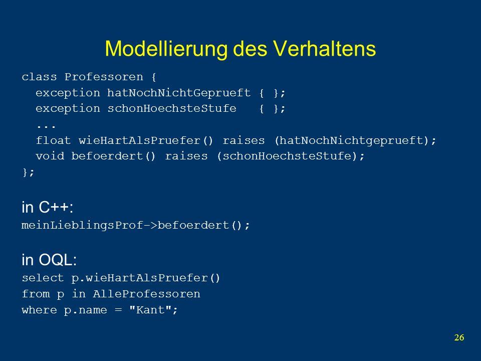 26 Modellierung des Verhaltens class Professoren { exception hatNochNichtGeprueft { }; exception schonHoechsteStufe { };...