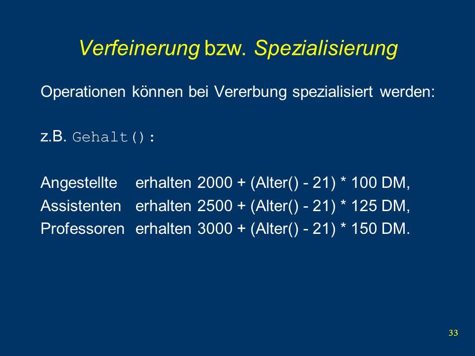 33 Verfeinerung bzw. Spezialisierung Operationen können bei Vererbung spezialisiert werden: z.B.