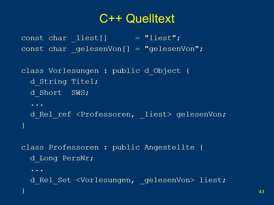 43 C++ Quelltext const char _liest[] = liest ; const char _gelesenVon[] = gelesenVon ; class Vorlesungen : public d_Object { d_String Titel; d_Short SWS;...