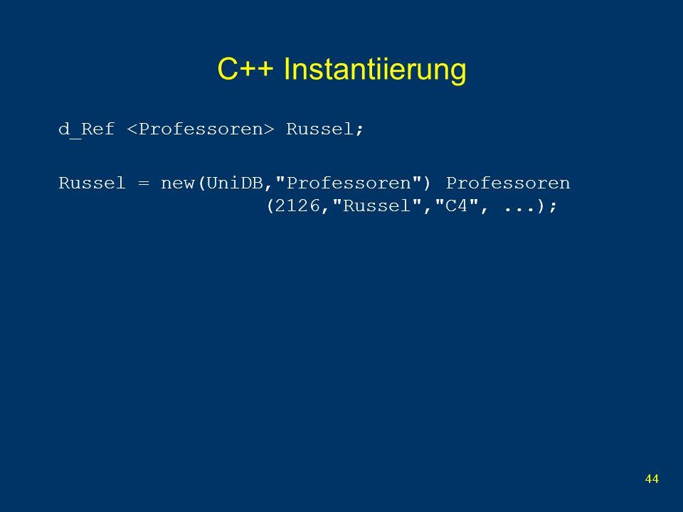 44 C++ Instantiierung d_Ref Russel; Russel = new(UniDB, Professoren ) Professoren (2126, Russel , C4 ,...);