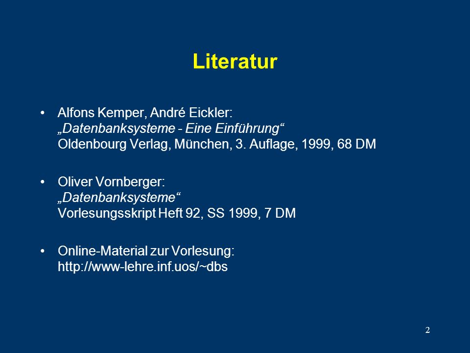 3...mehr Literatur Date, C.J: An Introduction to Database Systems, Addison-Wesley, 1995.