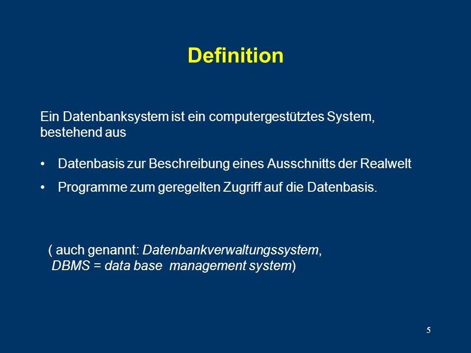 5 Definition Datenbasis zur Beschreibung eines Ausschnitts der Realwelt Programme zum geregelten Zugriff auf die Datenbasis.