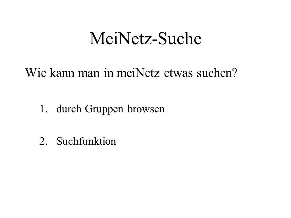 MeiNetz-Suche Wie kann man in meiNetz etwas suchen? 1.durch Gruppen browsen 2.Suchfunktion