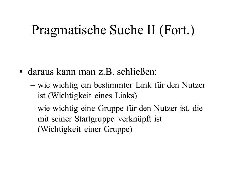 Pragmatische Suche II (Fort.) daraus kann man z.B.