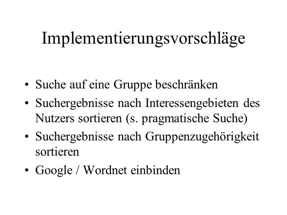 Implementierungsvorschläge Suche auf eine Gruppe beschränken Suchergebnisse nach Interessengebieten des Nutzers sortieren (s.