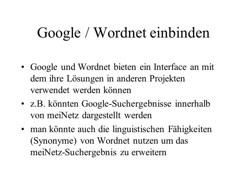 Google / Wordnet einbinden Google und Wordnet bieten ein Interface an mit dem ihre Lösungen in anderen Projekten verwendet werden können z.B.