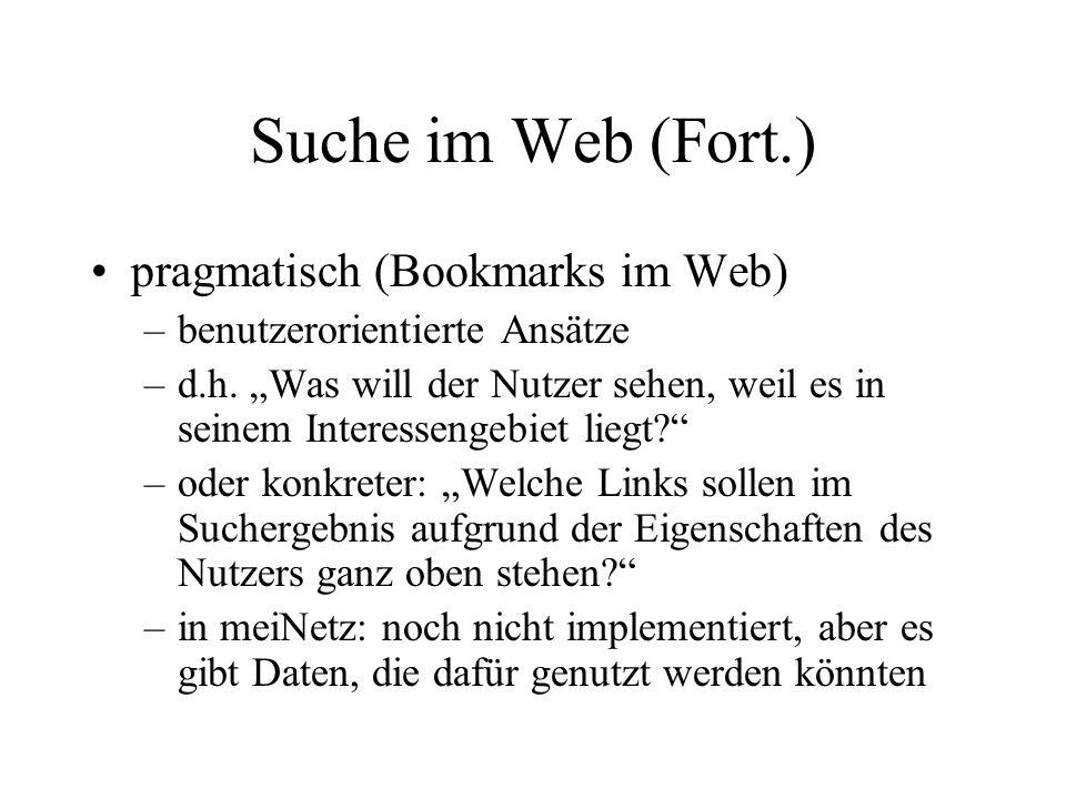 Suche im Web (Fort.) pragmatisch (Bookmarks im Web) –benutzerorientierte Ansätze –d.h.