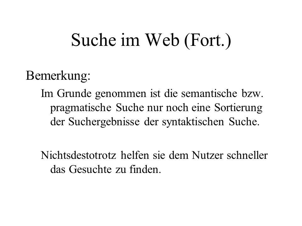 Suche im Web (Fort.) Bemerkung: Im Grunde genommen ist die semantische bzw.
