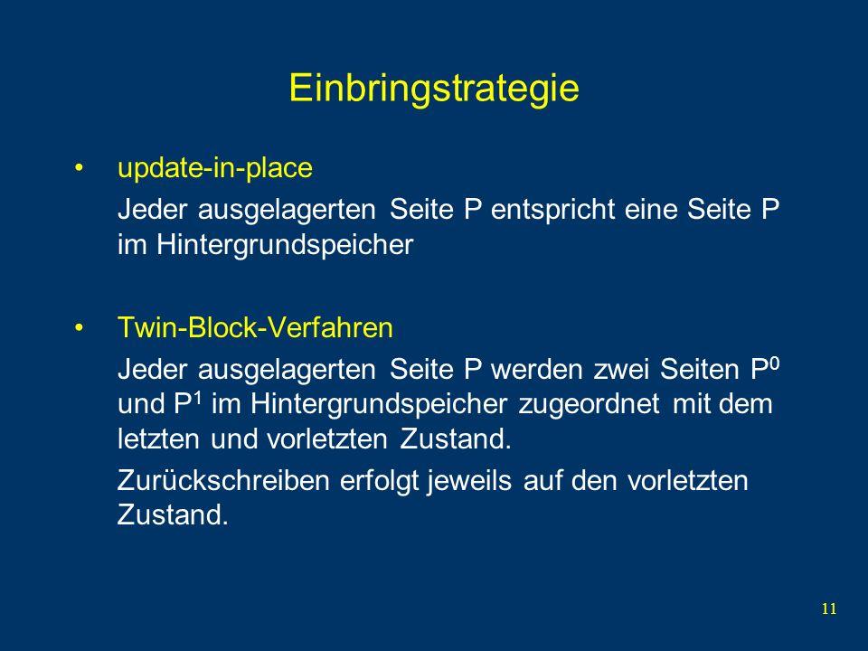 11 Einbringstrategie update-in-place Jeder ausgelagerten Seite P entspricht eine Seite P im Hintergrundspeicher Twin-Block-Verfahren Jeder ausgelagert