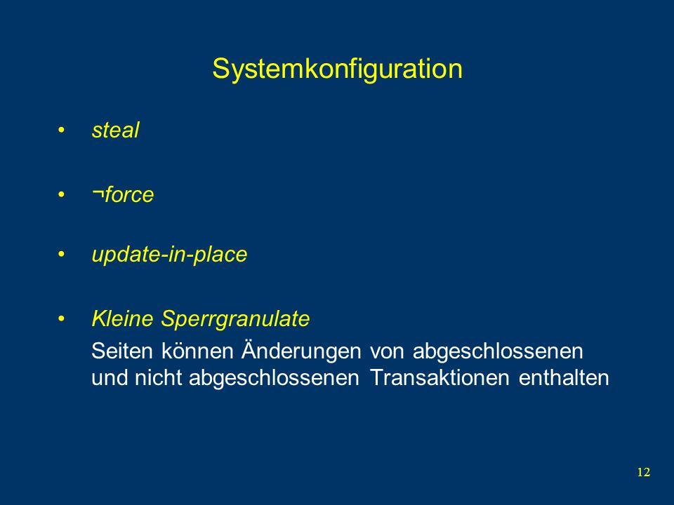 12 Systemkonfiguration steal ¬force update-in-place Kleine Sperrgranulate Seiten können Änderungen von abgeschlossenen und nicht abgeschlossenen Trans