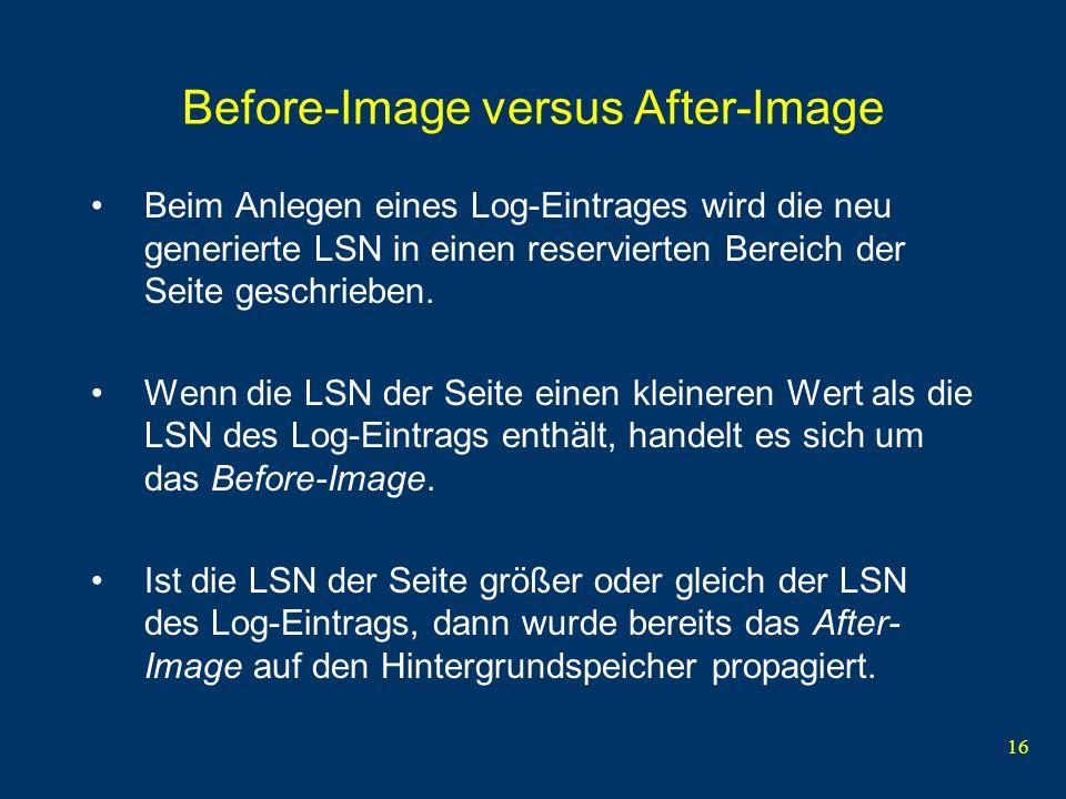 16 Before-Image versus After-Image Beim Anlegen eines Log-Eintrages wird die neu generierte LSN in einen reservierten Bereich der Seite geschrieben. W