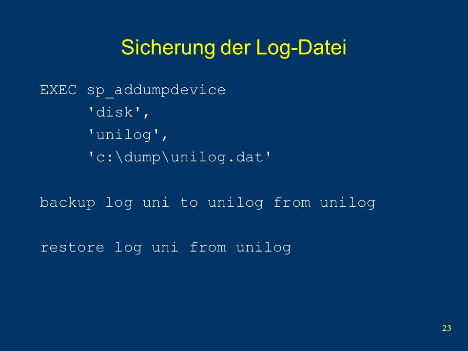23 Sicherung der Log-Datei EXEC sp_addumpdevice 'disk', 'unilog', 'c:\dump\unilog.dat' backup log uni to unilog from unilog restore log uni from unilo