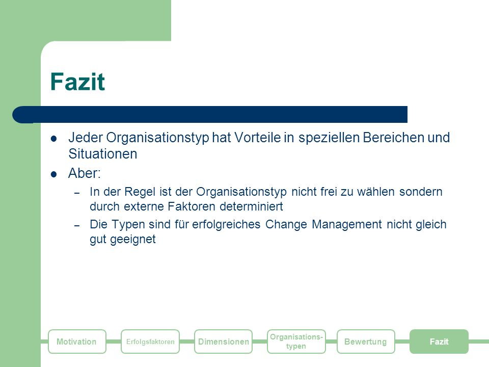Motivation Erfolgsfaktoren Dimensionen Organisations- typen FazitBewertung Fazit Jeder Organisationstyp hat Vorteile in speziellen Bereichen und Situa