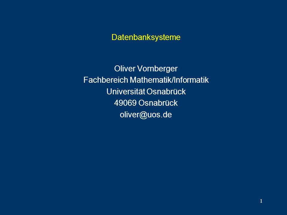 1 Datenbanksysteme Oliver Vornberger Fachbereich Mathematik/Informatik Universität Osnabrück 49069 Osnabrück oliver@uos.de