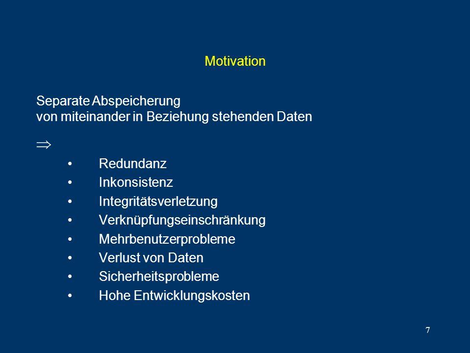 7 Motivation Redundanz Inkonsistenz Integritätsverletzung Verknüpfungseinschränkung Mehrbenutzerprobleme Verlust von Daten Sicherheitsprobleme Hohe En