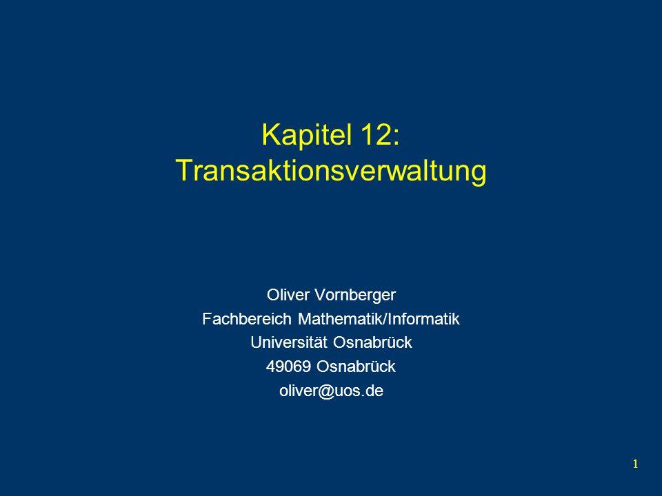 1 Kapitel 12: Transaktionsverwaltung Oliver Vornberger Fachbereich Mathematik/Informatik Universität Osnabrück 49069 Osnabrück oliver@uos.de