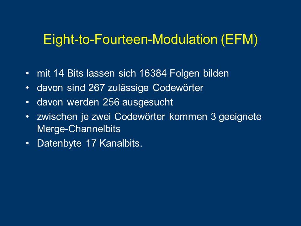 Eight-to-Fourteen-Modulation (EFM) mit 14 Bits lassen sich 16384 Folgen bilden davon sind 267 zulässige Codewörter davon werden 256 ausgesucht zwischen je zwei Codewörter kommen 3 geeignete Merge-Channelbits Datenbyte 17 Kanalbits.