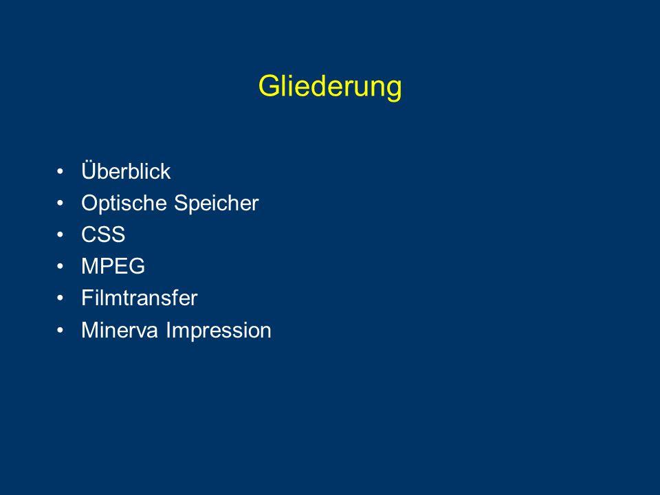 Gliederung Überblick Optische Speicher CSS MPEG Filmtransfer Minerva Impression