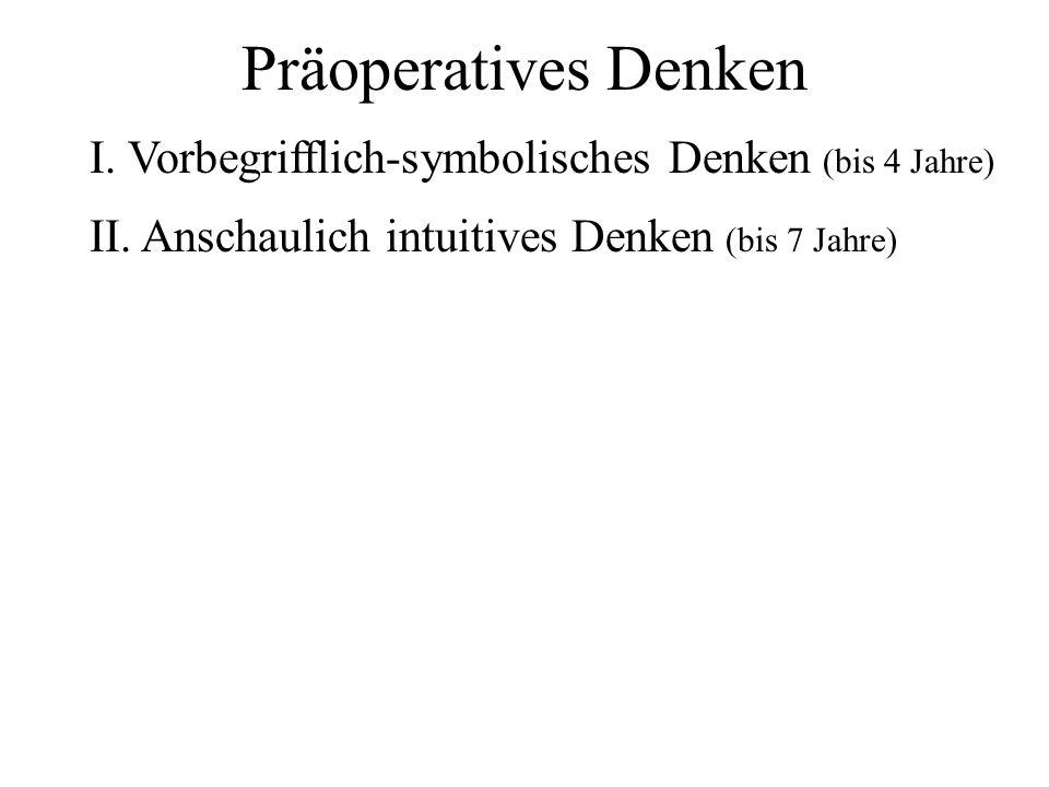 I. Vorbegrifflich-symbolisches Denken (bis 4 Jahre) II. Anschaulich intuitives Denken (bis 7 Jahre)