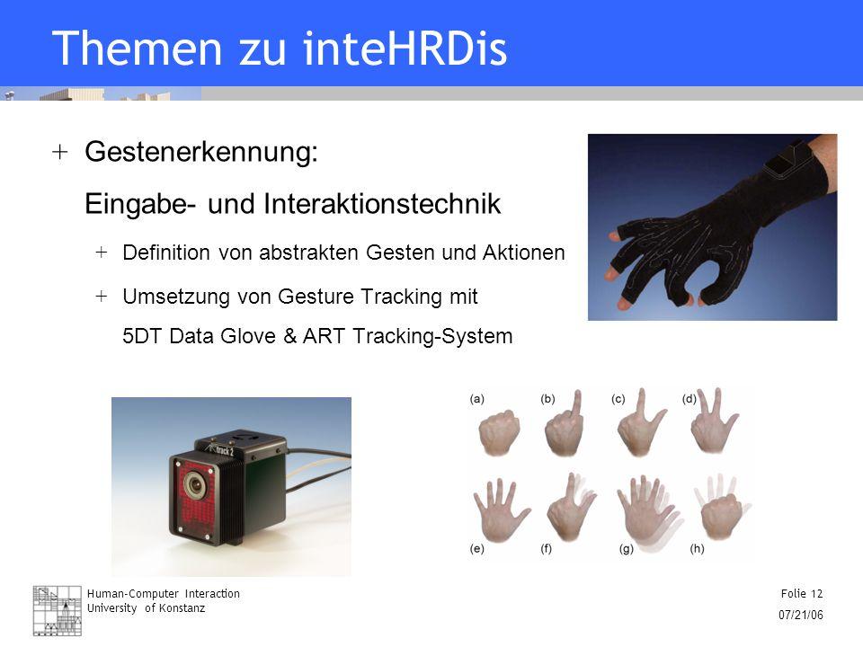 Human-Computer Interaction University of Konstanz Folie 12 07/21/06 Themen zu inteHRDis + Gestenerkennung: Eingabe- und Interaktionstechnik + Definiti