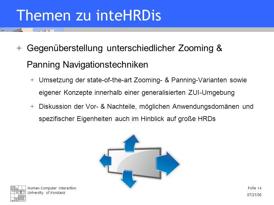 Human-Computer Interaction University of Konstanz Folie 14 07/21/06 Themen zu inteHRDis + Gegenüberstellung unterschiedlicher Zooming & Panning Naviga