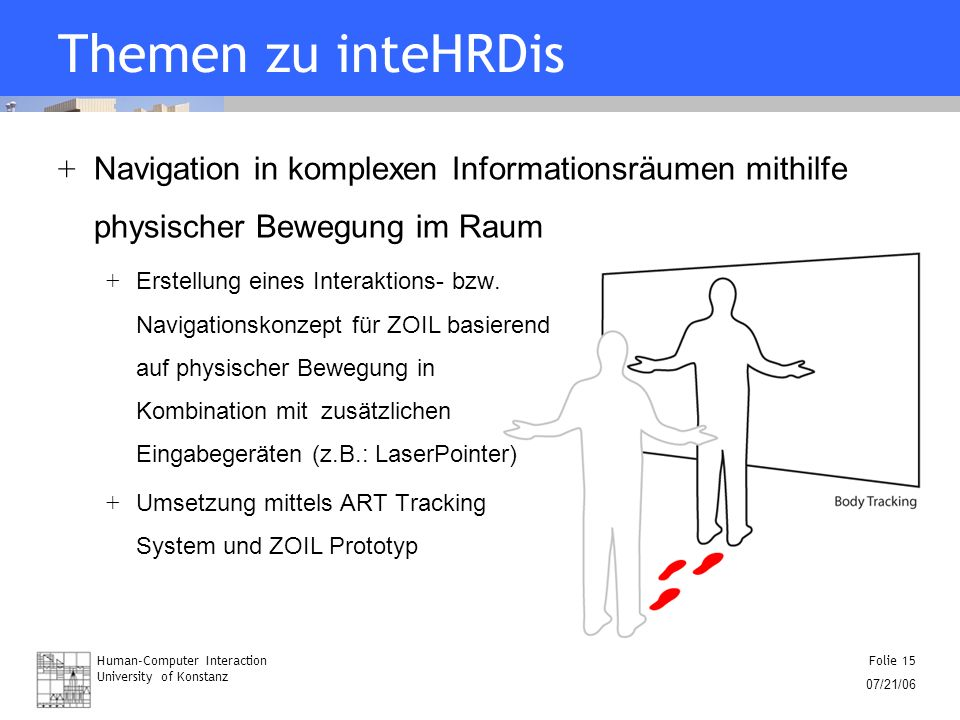 Human-Computer Interaction University of Konstanz Folie 15 07/21/06 Themen zu inteHRDis + Navigation in komplexen Informationsräumen mithilfe physisch