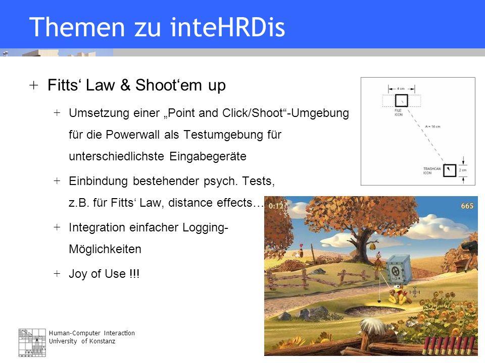 Human-Computer Interaction University of Konstanz Folie 17 07/21/06 Themen zu inteHRDis + Fitts Law & Shootem up + Umsetzung einer Point and Click/Sho