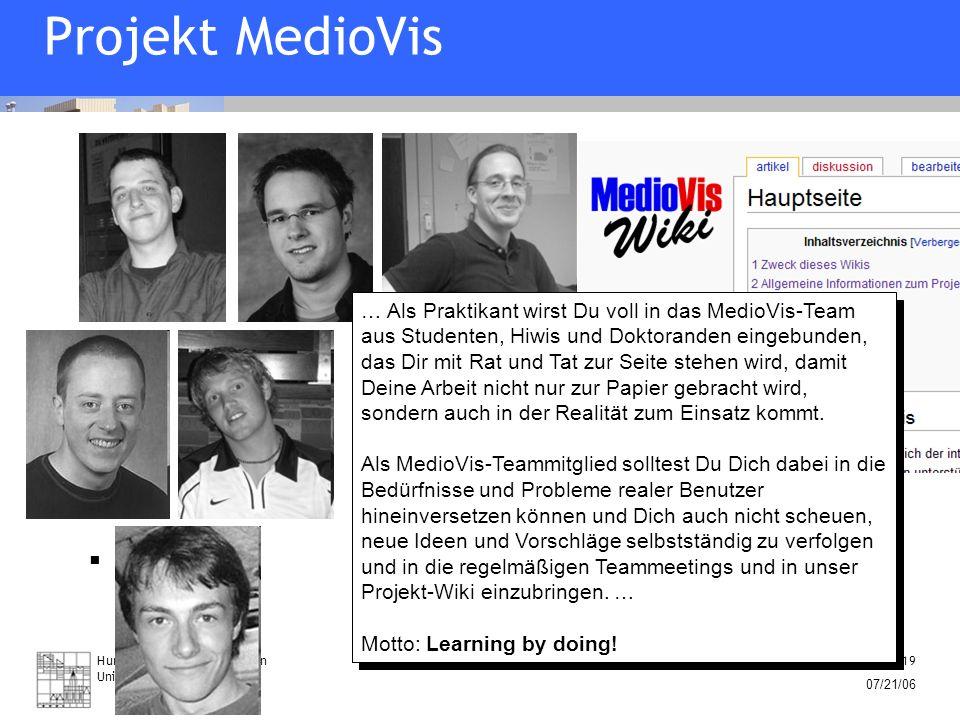Human-Computer Interaction University of Konstanz Folie 19 07/21/06 … Als Praktikant wirst Du voll in das MedioVis-Team aus Studenten, Hiwis und Dokto
