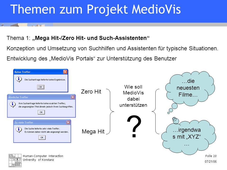 Human-Computer Interaction University of Konstanz Folie 20 07/21/06 Themen zum Projekt MedioVis Thema 1: Mega Hit-/Zero Hit- und Such-Assistenten Konz