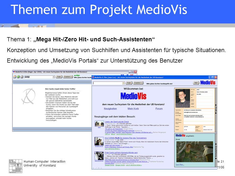 Human-Computer Interaction University of Konstanz Folie 21 07/21/06 Themen zum Projekt MedioVis Thema 1: Mega Hit-/Zero Hit- und Such-Assistenten Konz