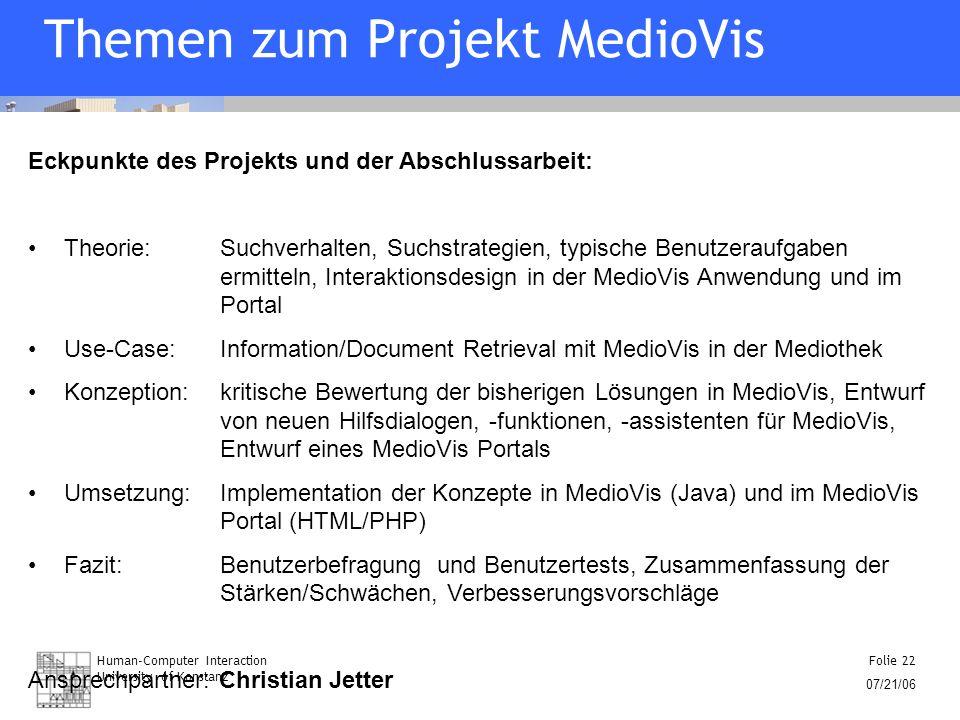 Human-Computer Interaction University of Konstanz Folie 22 07/21/06 Themen zum Projekt MedioVis Eckpunkte des Projekts und der Abschlussarbeit: Theori